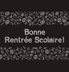 Chalk french back to school written on blackboard vector