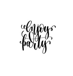 enjoy party - hand written lettering positive vector image