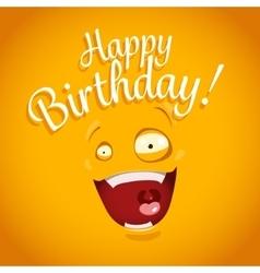 Happy Birthday card with funny cartoon emotion vector