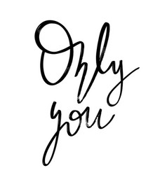 only you hand drawn lettering isolated vector image