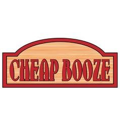 Wooden cheap booze sign vector