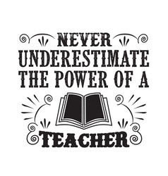 never underestimate power a teacher vector image