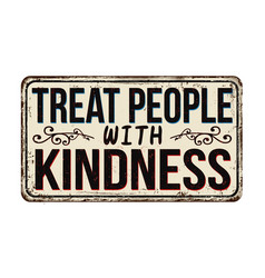 Treat people with kindness vintage rusty metal vector