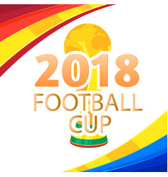 2018 football cup championship cup colorful backgr vector image