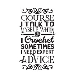 Crochet quote and saying course i talk to myself vector