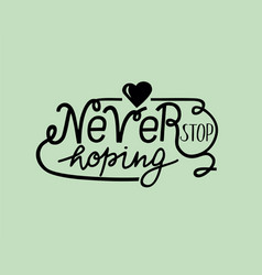 hand lettering never stop hoping with heart vector image