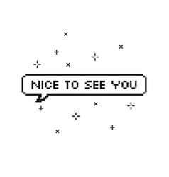nice to see you in speech bubble 8 bit pixel art vector image