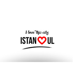 Istanbul city name love heart visit tourism logo vector
