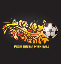 khokhloma native ornament and a soccer ball vector image