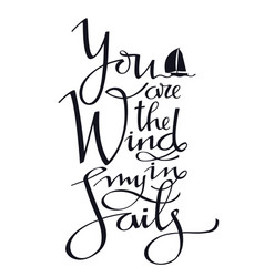 You are the wind in my sails yachting lettering vector