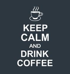 keep calm and drink coffee quote dark background vector image