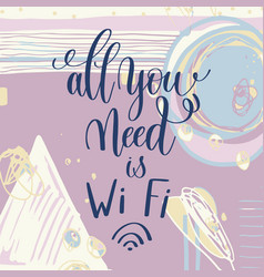 All you need is wi fi handwritten lettering vector