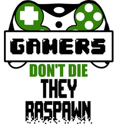 Gamers don t die they raspawn quote text phrase vector