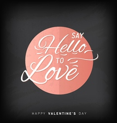 Say hello to love valentines day lettering card vector