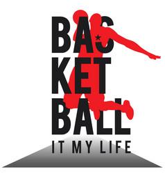 Basketball it my life basketman white background v vector