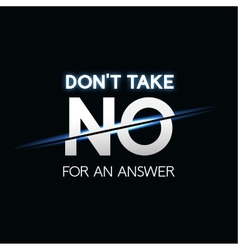 Dont take no for answer phrase typographic vector