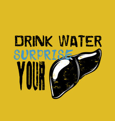 drink water surprise your liver quote vector image