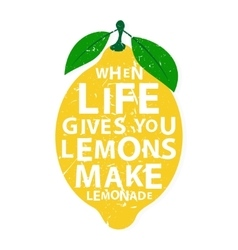 When life gives you lemons make lemonade vector