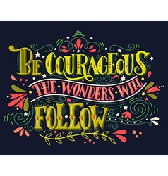 be courageous wonders will follow vector image