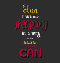 handwritten phrase you make me happy in a way no vector image