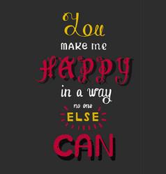 handwritten phrase you make me happy in a way no vector image