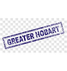 Grunge greater hobart rectangle stamp vector