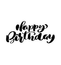 happy birthday hand drawn text phrase calligraphy vector image