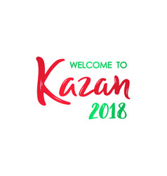 welcome to kazan 2018 lettering banner hand drawn vector image