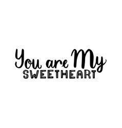 You are my sweetheart vector
