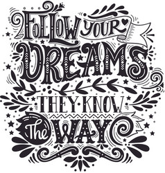 Follow your dreams They know the way Inspirational vector