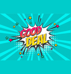 good deal pop art comic book text speech bubble vector image