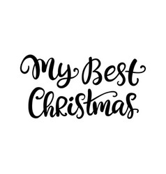 my best christmas hand drawn ink lettering vector image
