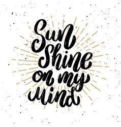 Sun shine on my mind lettering phrase on light vector