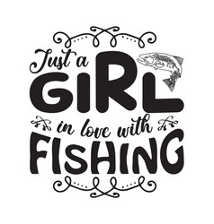 Fishing quote and saying just a girl in love vector