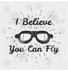 I believe you can fly Retro aviator pilot glasses vector image