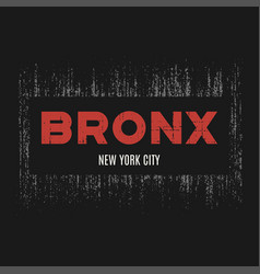 bronx t-shirt and apparel design with grunge vector image vector image
