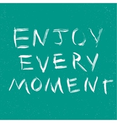 Enjoy every moment quote vector