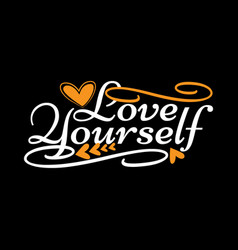 Love yourself lettering design vector