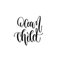 ocean child - hand lettering inscription text vector image