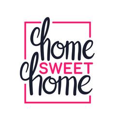 home sweet home art lettering design vector image