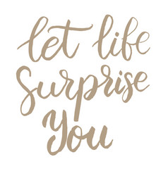 let life surprise you hand drawn lettering phrase vector image