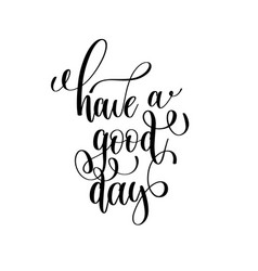 have a good day black and white modern brush vector image
