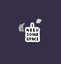 Quote i need some space with decoration vector