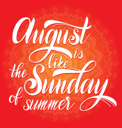 Hello august lettering vector