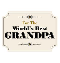 Worlds best grandpa vector