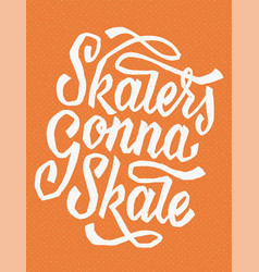 skaters gonna skate vector image