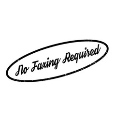 No faxing required rubber stamp vector