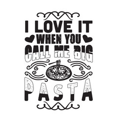 pasta quote and saying i love it when you call me vector image