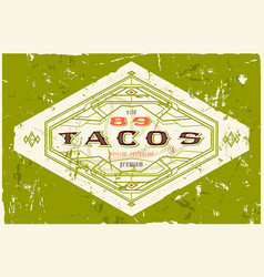 Vintage label for traditional taco mexican food vector