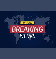 Breaking news background world news banner on vector